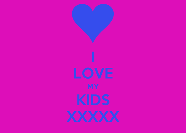 I LOVE MY KIDS XXXXX