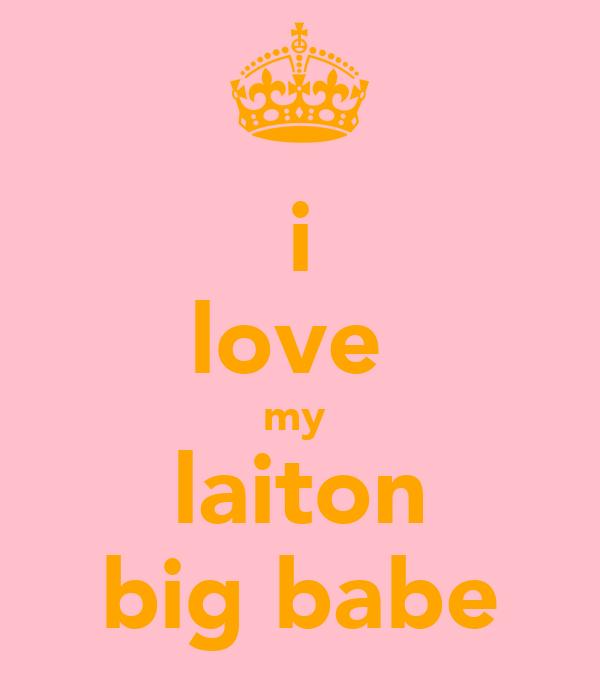 i love  my  laiton big babe