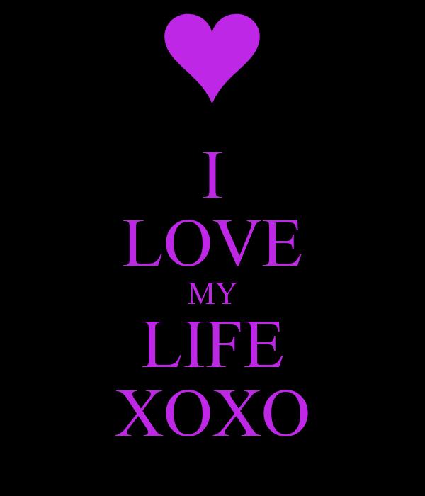 I LOVE MY LIFE XOXO