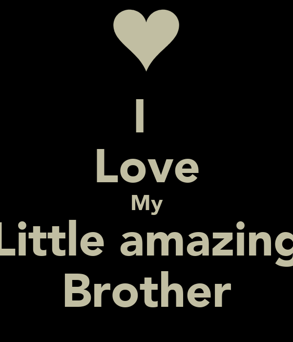 I  Love My Little amazing Brother