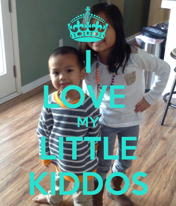 I LOVE  MY LITTLE KIDDOS