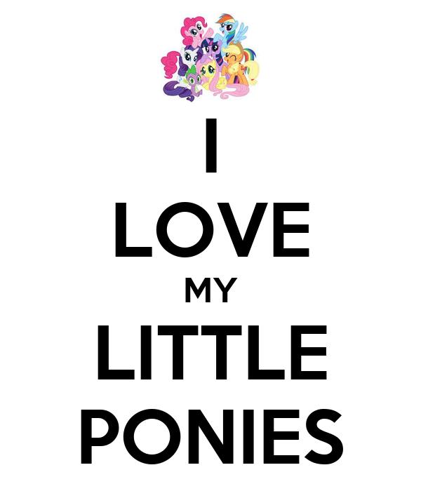 I LOVE MY LITTLE PONIES
