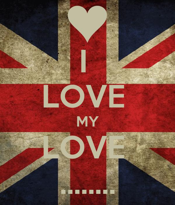 I  LOVE  MY LOVE  ........