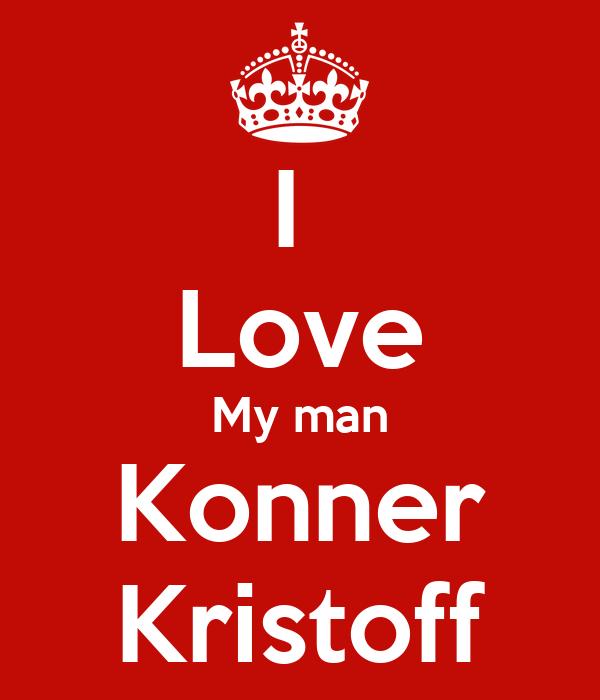 I  Love My man Konner Kristoff