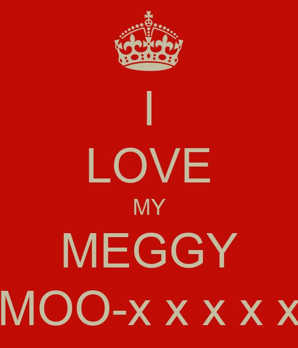 I LOVE MY MEGGY MOO-x x x x x