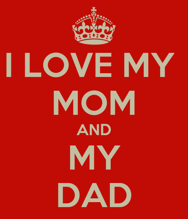 I LOVE MY  MOM AND MY DAD