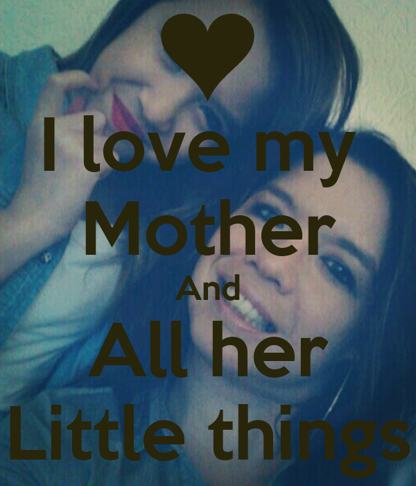 I love my  Mother And All her Little things