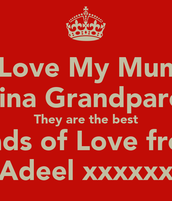 I Love My Mum   Alaina Grandparents They are the best Loads of Love from  Adeel xxxxxx