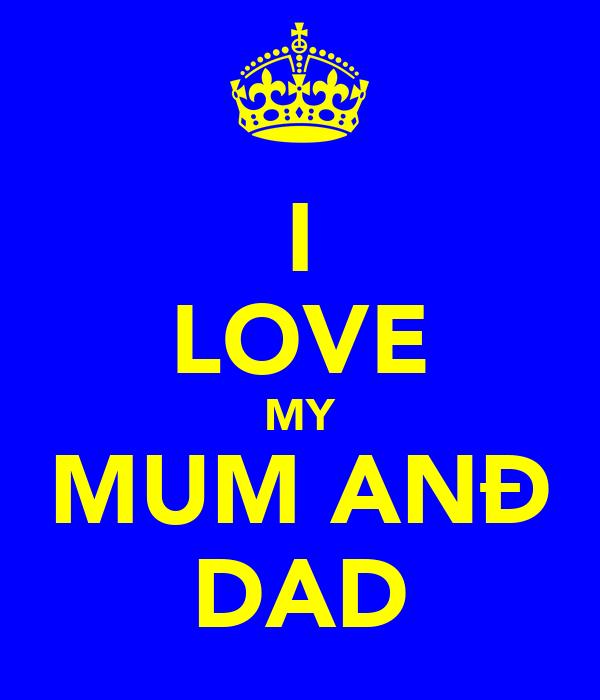 I LOVE MY MUM ANÐ DAD
