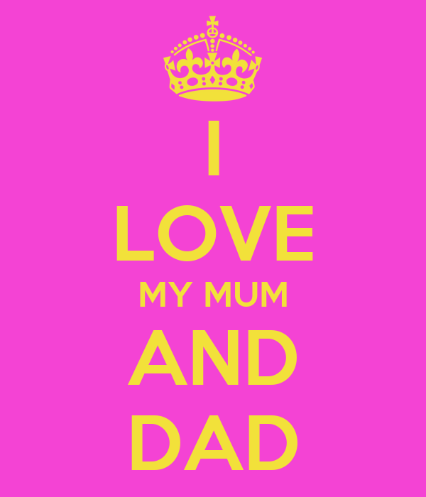 I LOVE MY MUM AND DAD