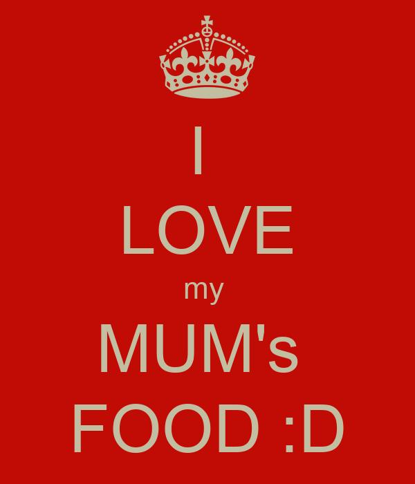 I  LOVE my  MUM's  FOOD :D