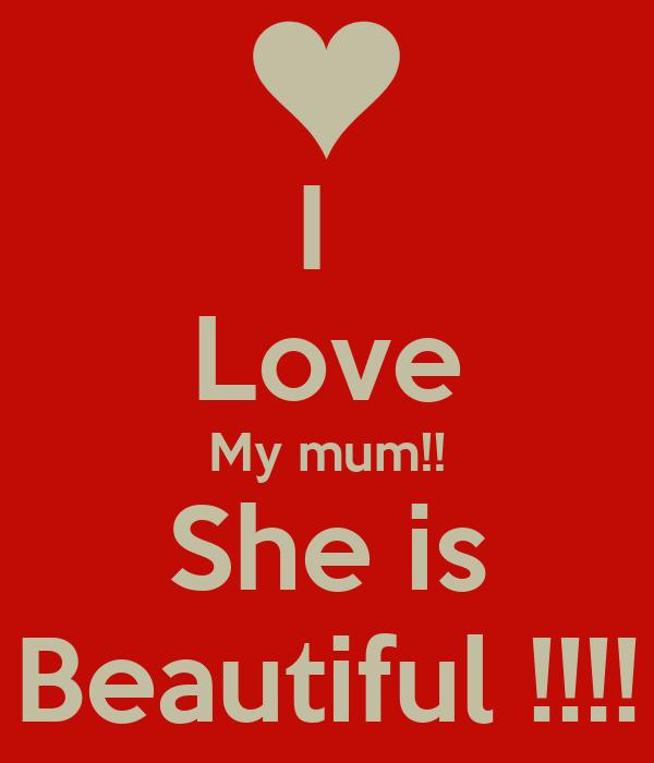 I  Love My mum!! She is Beautiful !!!!