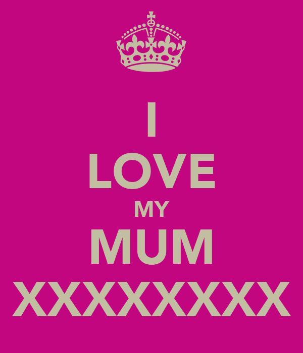 I LOVE MY MUM XXXXXXXX