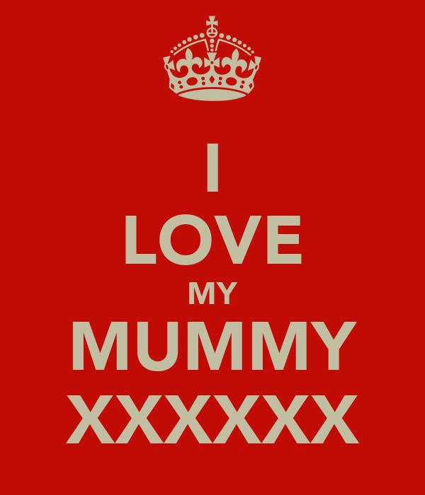 I LOVE MY MUMMY XXXXXX