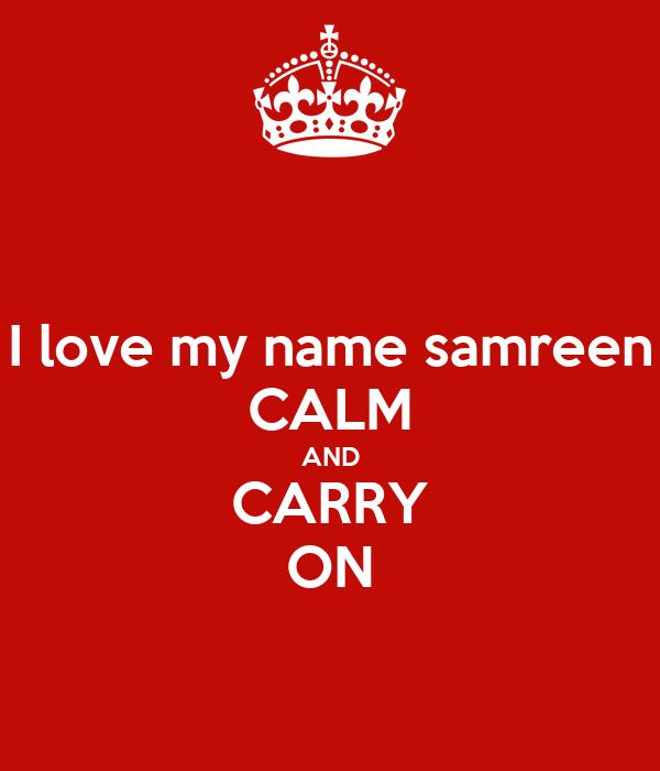 I love my name samreen CALM AND CARRY ON