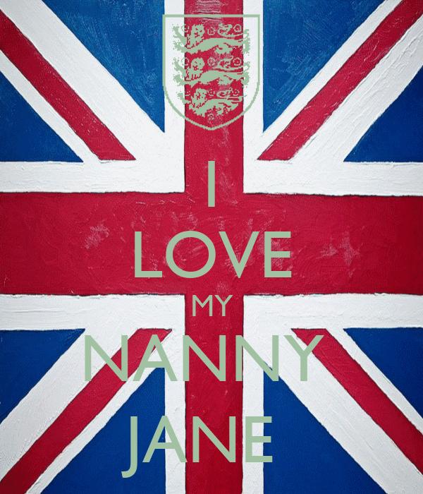 I LOVE MY NANNY  JANE
