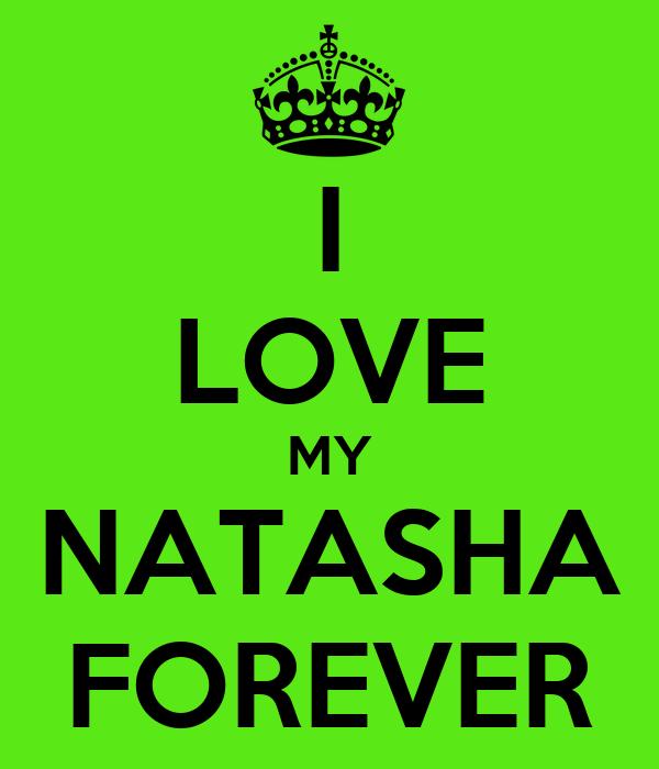 I LOVE MY NATASHA FOREVER