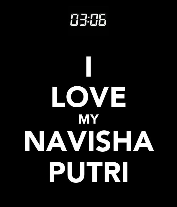 I LOVE MY NAVISHA PUTRI