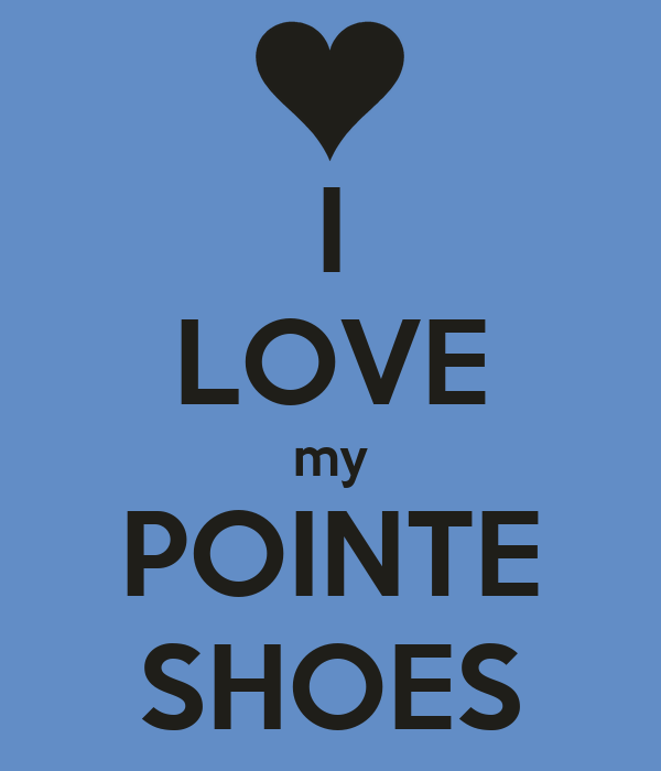 I LOVE my POINTE SHOES