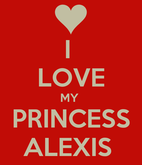 I  LOVE MY  PRINCESS ALEXIS