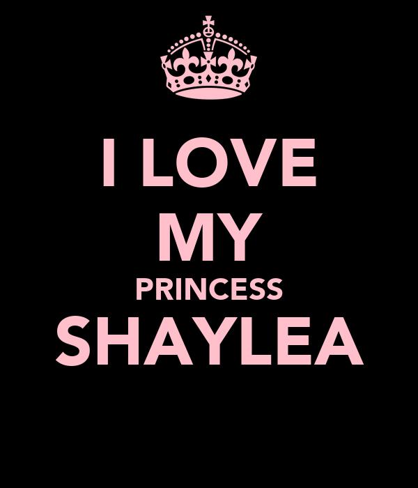 I LOVE MY PRINCESS SHAYLEA