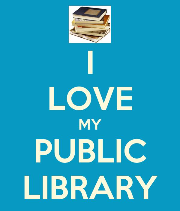 I LOVE MY PUBLIC LIBRARY