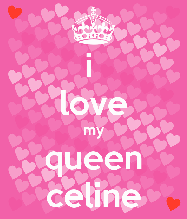 Citaten Love Queen : I love my queen celine poster riyad keep calm o matic