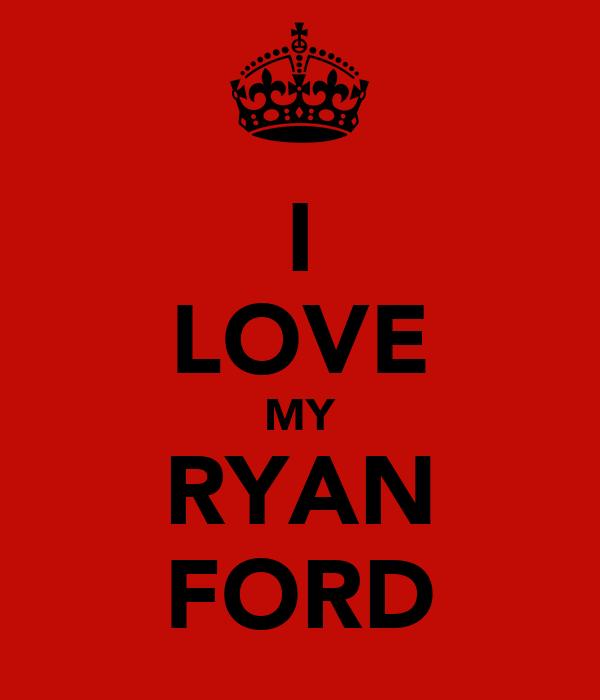 I LOVE MY RYAN FORD