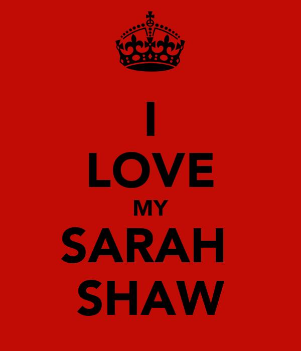 I LOVE MY SARAH  SHAW