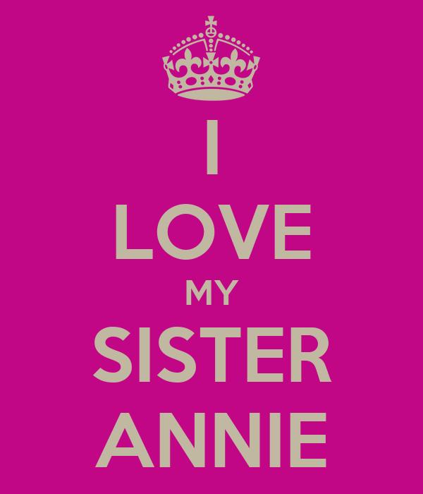 I LOVE MY SISTER ANNIE