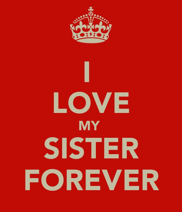 I  LOVE MY  SISTER FOREVER