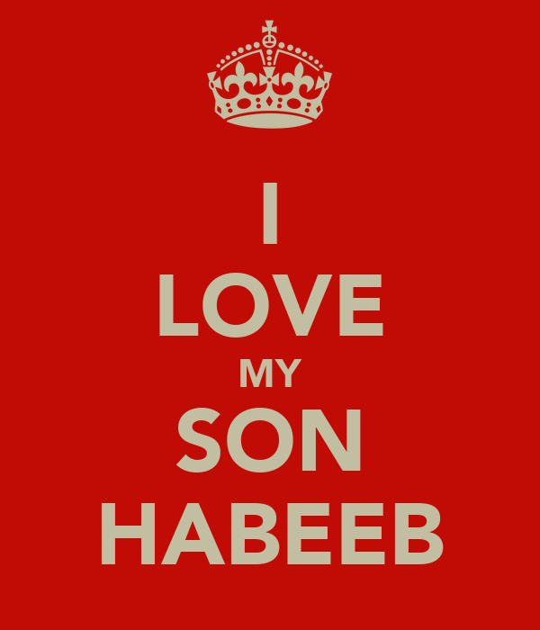 I LOVE MY SON HABEEB