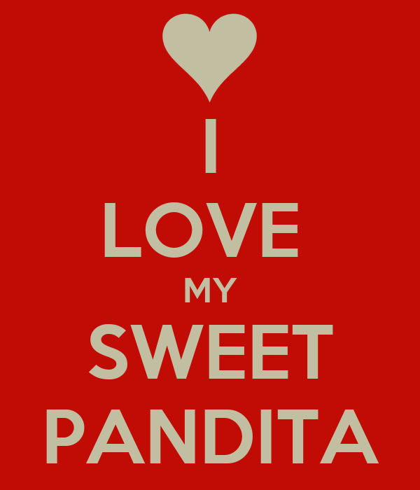 I LOVE  MY SWEET PANDITA