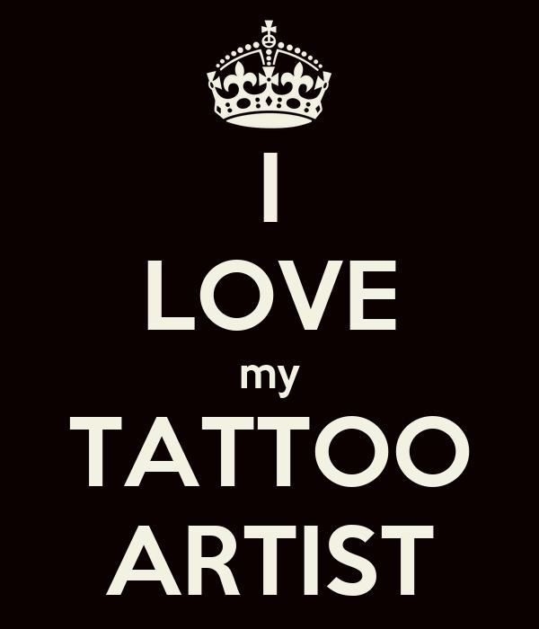 I LOVE my TATTOO ARTIST