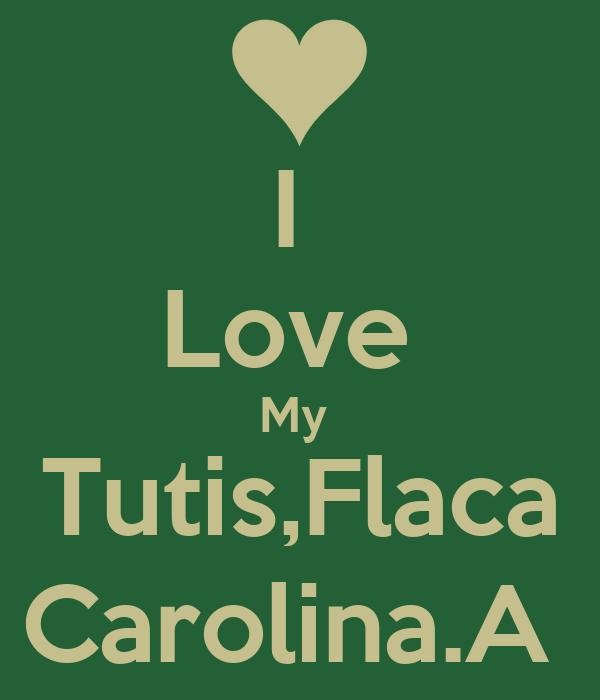 I  Love  My  Tutis,Flaca Carolina.A