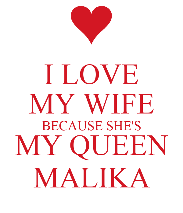 i love my wife because shes my queen malika