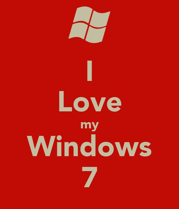 I Love my Windows 7