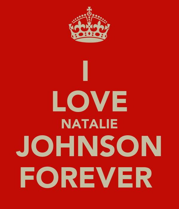 I  LOVE NATALIE JOHNSON FOREVER