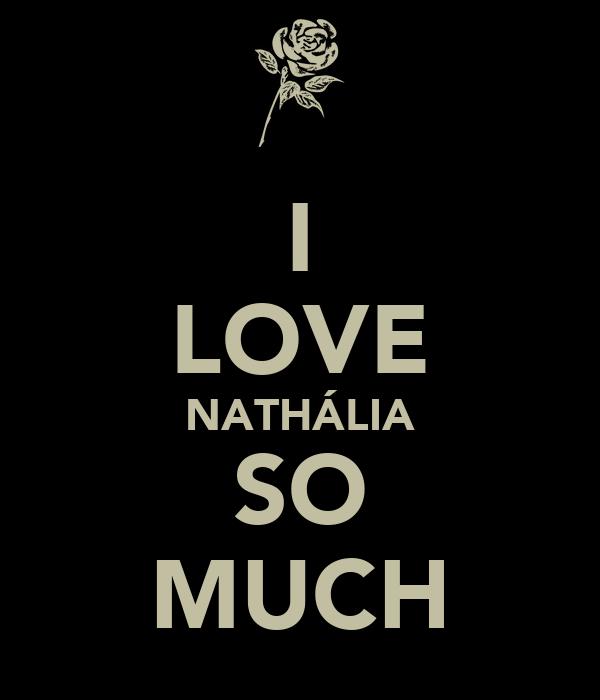 I LOVE NATHÁLIA SO MUCH