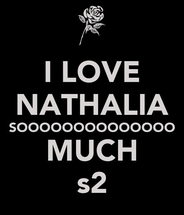I LOVE NATHALIA SOOOOOOOOOOOOOO MUCH s2