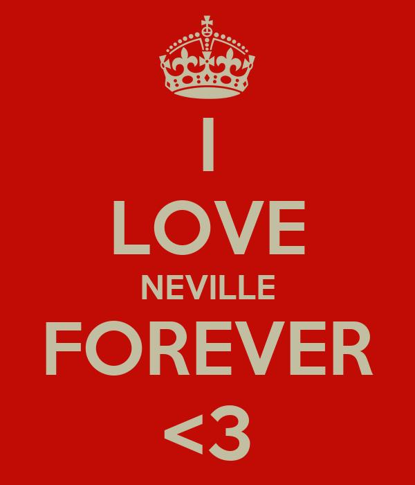 I LOVE NEVILLE FOREVER <3