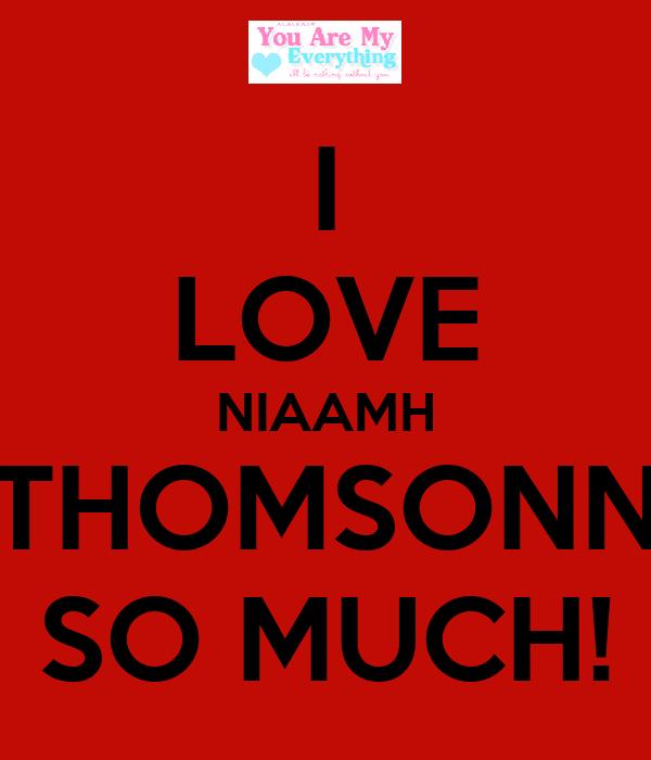 I LOVE NIAAMH THOMSONN SO MUCH!