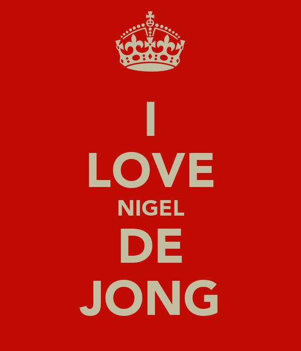 I LOVE NIGEL DE JONG