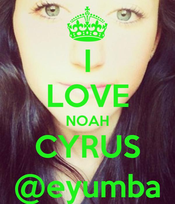 I LOVE NOAH CYRUS @eyumba