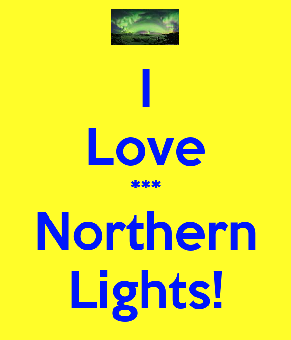 I Love *** Northern Lights!