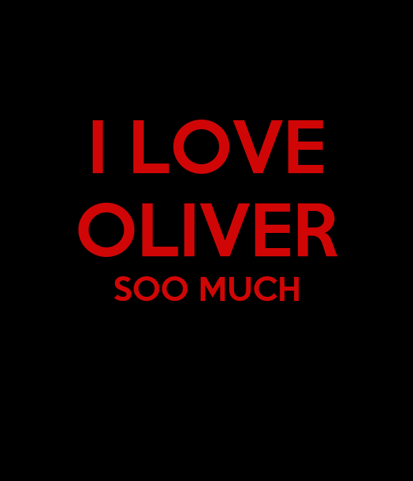 I LOVE OLIVER SOO MUCH