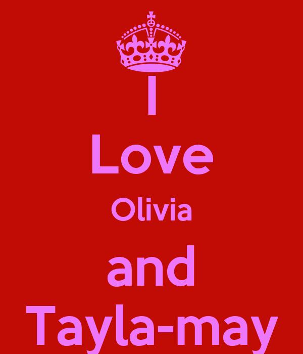 I Love Olivia and Tayla-may