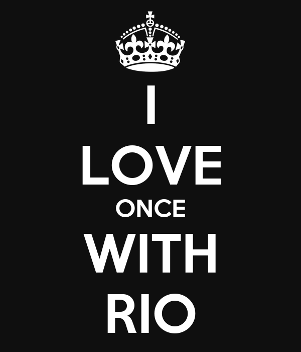 I LOVE ONCE WITH RIO