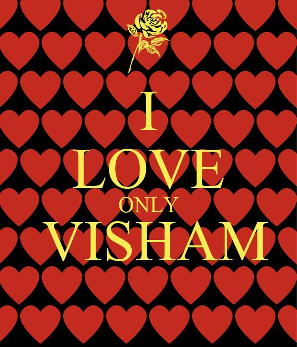 I LOVE ONLY  VISHAM