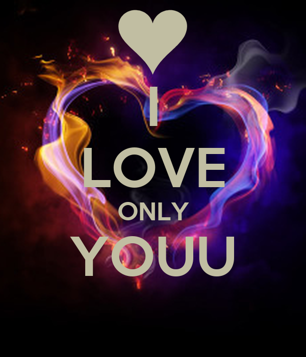 I LOVE ONLY YOUU